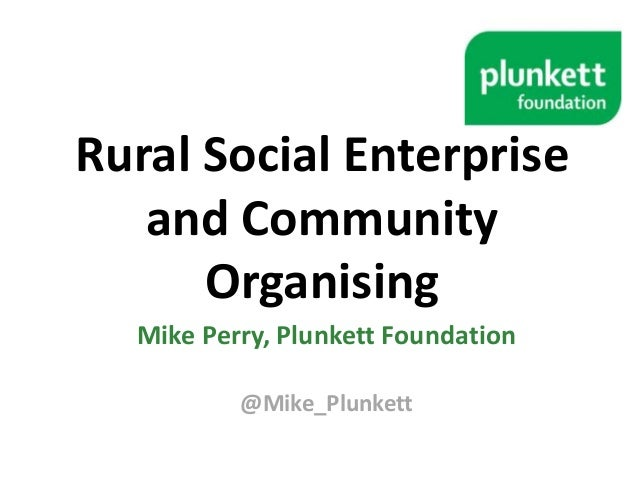 Rural Social Enterprise and Community Organising Mike Perry, Plunkett Foundation @Mike_Plunkett