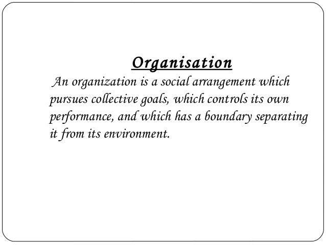 "organization is social arrangement for controlled performance of collective goals Use org's resources meet goals  social arrangement 2 controlled performance 3  the ""right' to perform an action in an organization a."
