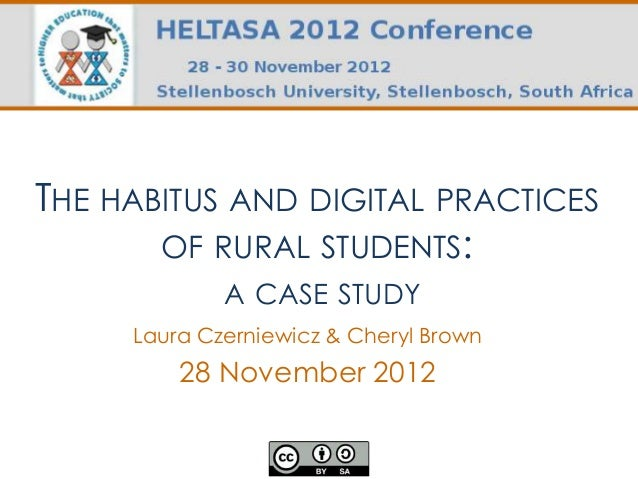 THE HABITUS AND DIGITAL PRACTICES       OF RURAL STUDENTS:             A CASE STUDY     Laura Czerniewicz & Cheryl Brown  ...
