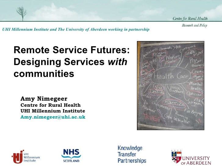Remote Service Futures: Designing Services  with  communities  Amy Nimegeer Centre for Rural Health UHI Millennium Institu...