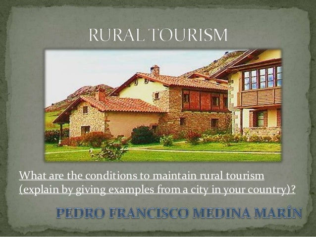 What are the conditions to maintain rural tourism (explain by giving examples from a city in your country)?