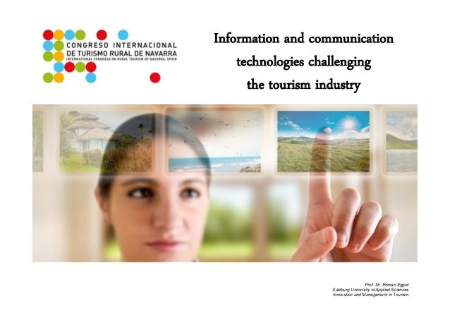 Information and communication technologies challenging the tourism industry Prof. Dr. Roman Egger Salzburg University of A...