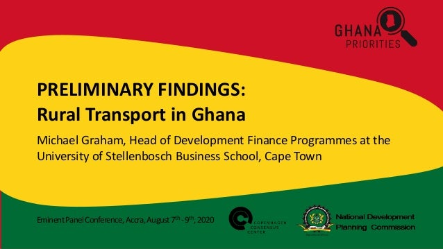 EminentPanelConference,Accra,August7th -9th,2020 PRELIMINARY FINDINGS: Rural Transport in Ghana Michael Graham, Head of De...