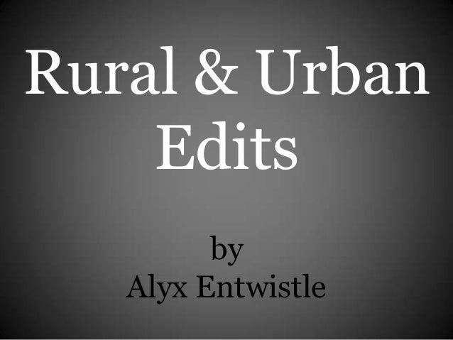 Rural & UrbanEditsbyAlyx Entwistle
