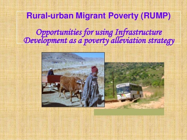 Rural-urban Migrant Poverty (RUMP)   Opportunities for using InfrastructureDevelopment as a poverty alleviation strategy