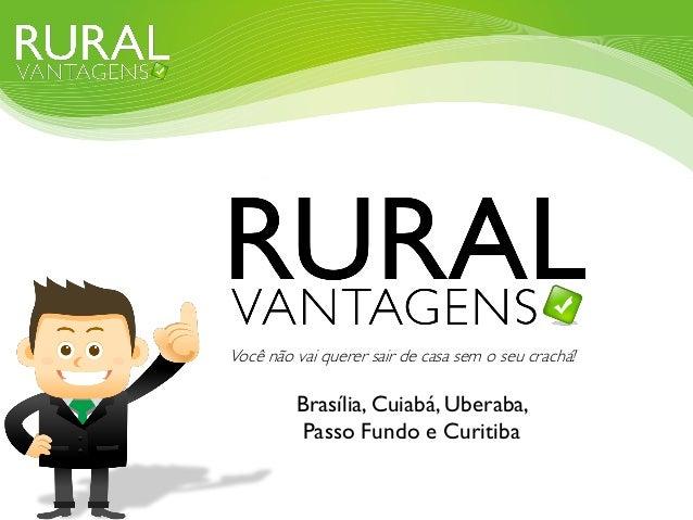 Brasília, Cuiabá, Uberaba, Passo Fundo e Curitiba Você não vai querer sair de casa sem o seu crachá!