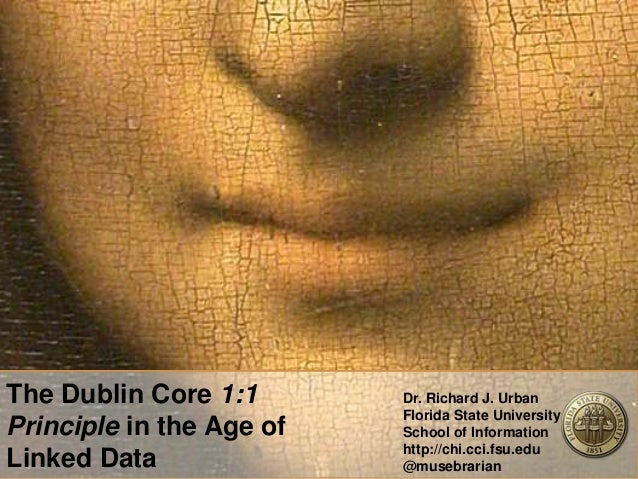 The Dublin Core 1:1 Principle in the Age of Linked Data Dr. Richard J. Urban Florida State University School of Informatio...