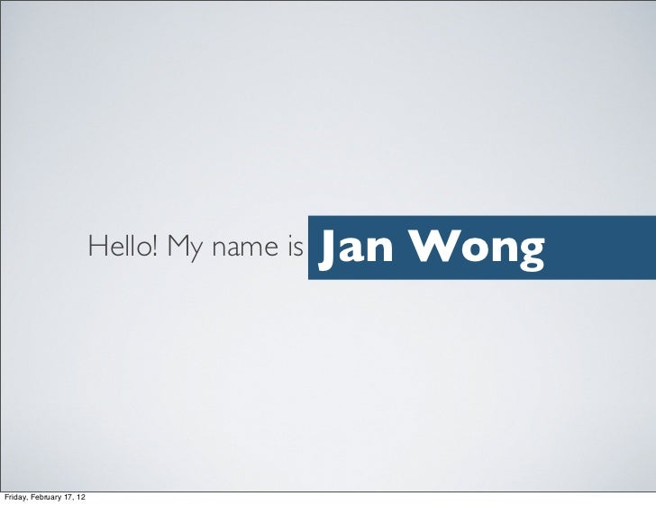 Hello! My name is   Jan WongFriday, February 17, 12