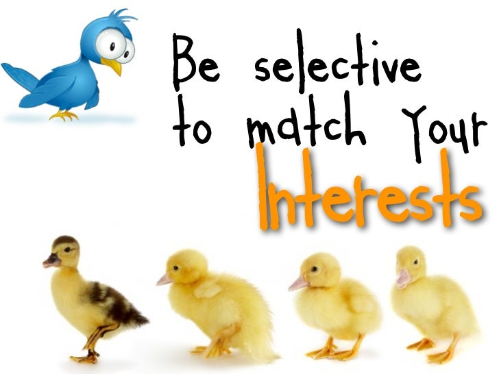 Be selectiveto match your   Interests