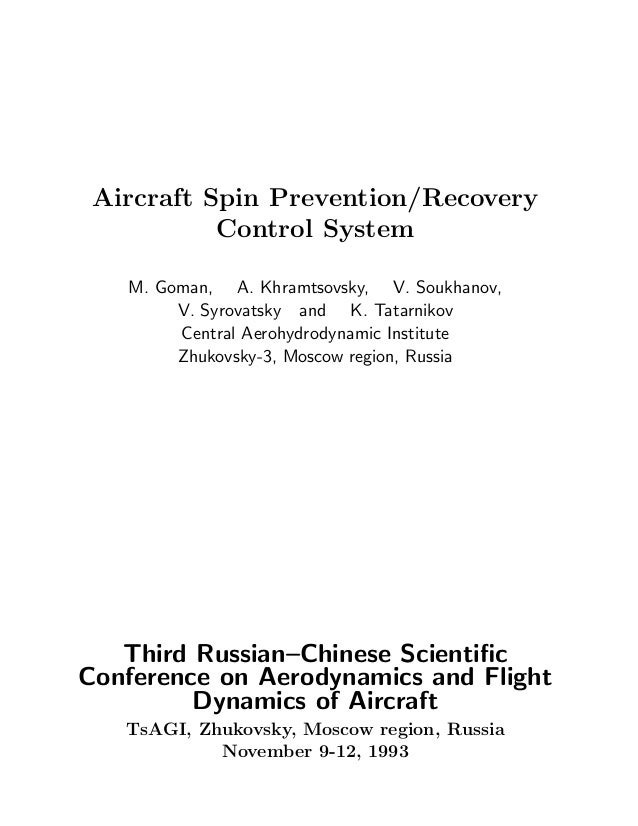 Aircraft Spin Prevention/Recovery Control System M. Goman, A. Khramtsovsky, V. Soukhanov, V. Syrovatsky and K. Tatarnikov ...