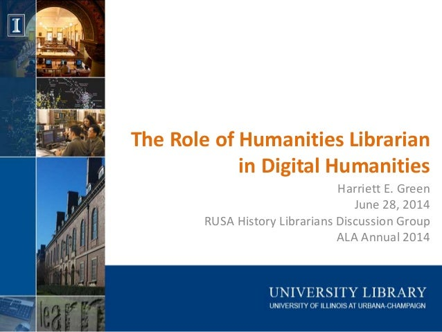 The Role of Humanities Librarian in Digital Humanities Harriett E. Green June 28, 2014 RUSA History Librarians Discussion ...