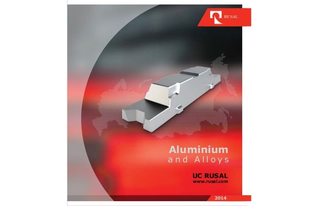 Aluminium a n d A l l o y s www.rusal.com UC RUSAL 2014