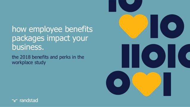the 2018 benefits and perks in the workplace study how employee benefits packages impact your business.