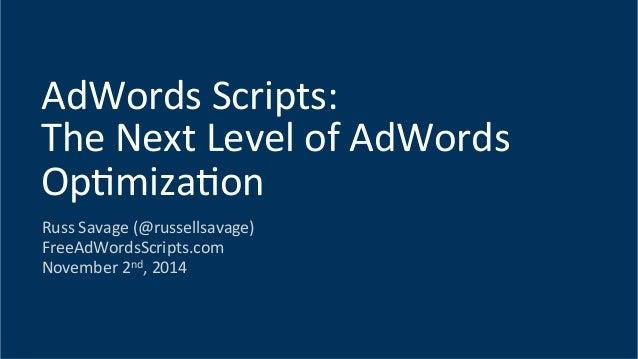 Russ  Savage  (@russellsavage)   FreeAdWordsScripts.com   November  2nd,  2014   AdWords  Scripts:    ...