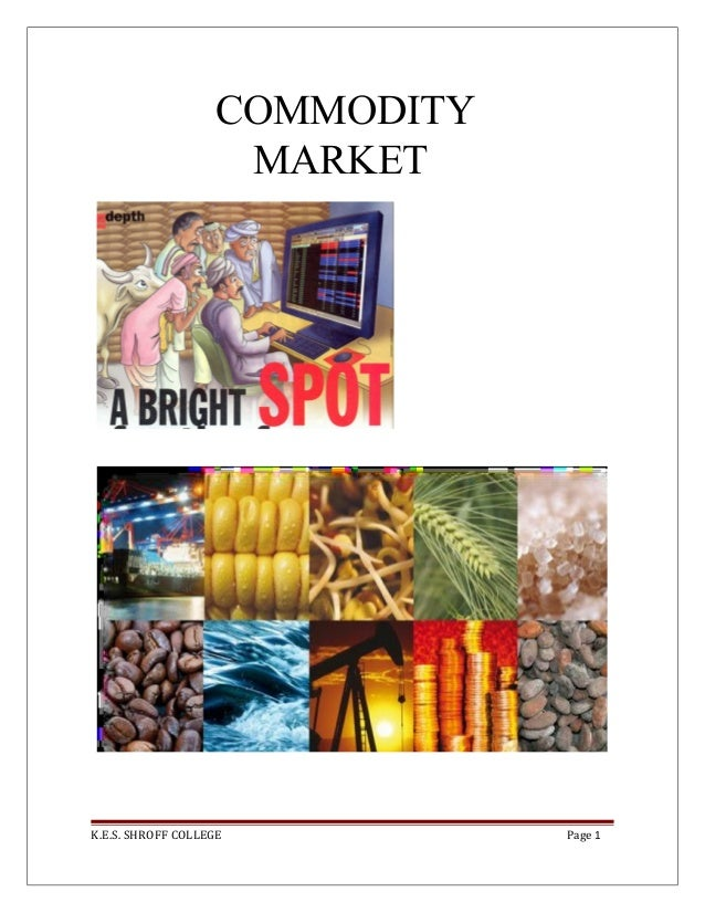 COMMODITY MARKET K.E.S. SHROFF COLLEGE Page 1