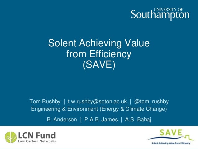 Solent Achieving Value from Efficiency (SAVE) Tom Rushby | t.w.rushby@soton.ac.uk | @tom_rushby Engineering & Environment ...