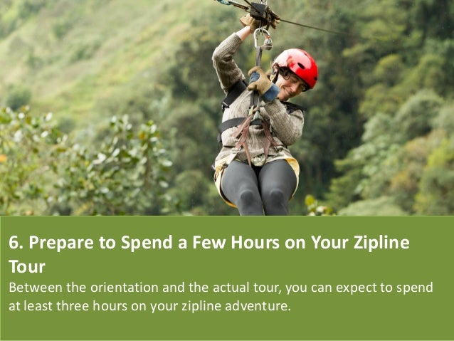 6. Prepare to Spend a Few Hours on Your Zipline Tour Between the orientation and the actual tour, you can expect to spend ...