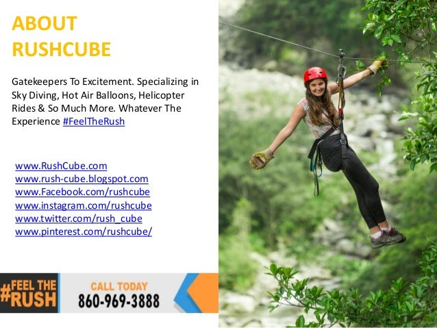 ABOUT RUSHCUBE Gatekeepers To Excitement. Specializing in Sky Diving, Hot Air Balloons, Helicopter Rides & So Much More. W...
