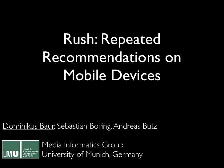Rush: Repeated            Recommendations on               Mobile Devices   Dominikus Baur, Sebastian Boring, Andreas Butz...