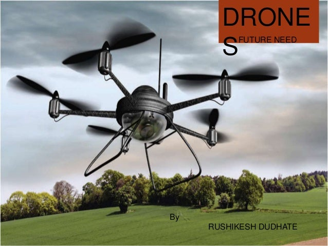 D DRONE S FUTURE NEED By RUSHIKESH DUDHATE