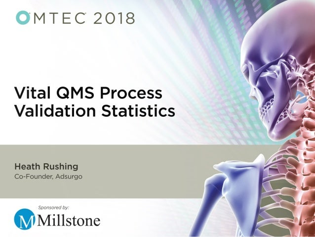 Vital QMS Process Validation Statistics W. Heath Rushing Principal Consultant 206-369-5541 Heath.Rushing@adsurgo.com