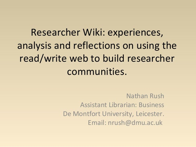 Researcher Wiki: experiences, analysis and reflections on using the read/write web to build researcher communities. Nathan...