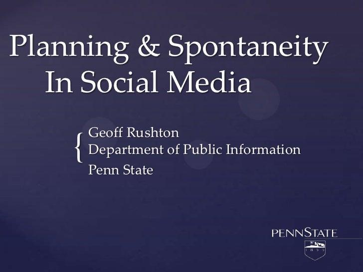 Planning & SpontaneityIn Social Media<br />Geoff RushtonDepartment of Public Information<br />Penn State <br />