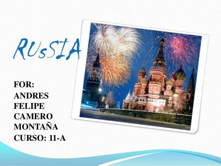 RUsSIA<br />FOR: <br />ANDRES FELIPE CAMERO MONTAÑA<br />CURSO: 11-A<br />