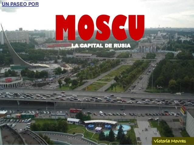 UN PASEO POR LA CAPITAL DE RUSIA Victoria Movras