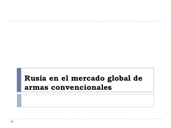 Rusia en el mercado global dearmas convencionales