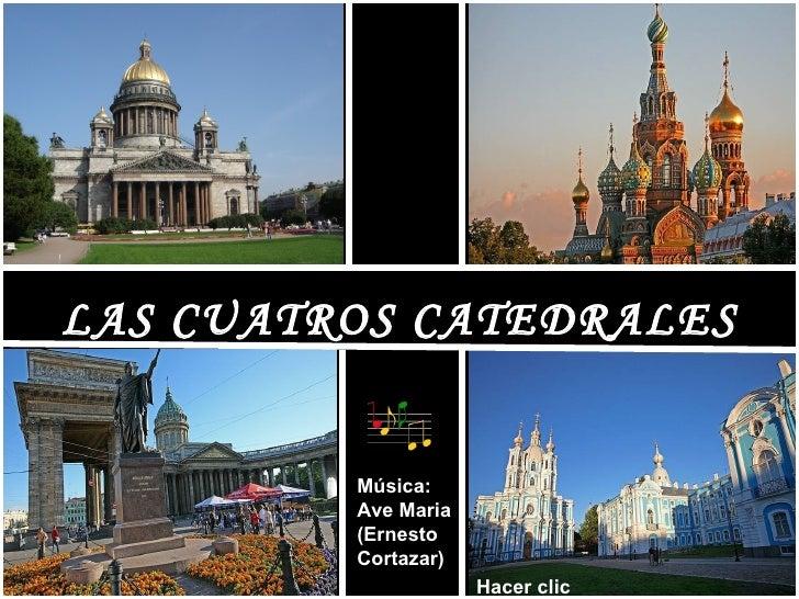 LAS CUATROS CATEDRALES         Música:         Ave Maria         (Ernesto         Cortazar)                     Hacer clic