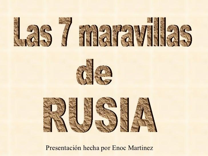 Las 7 maravillas de RUSIA Presentación hecha por Enoc Martinez