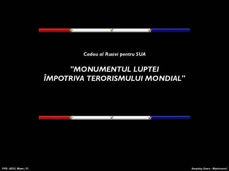 """Cadou al Rusiei pentru SUA                             """"MONUMENTUL LUPTEI                        ÎMPOTRIVA TERORISMULUI MO..."""