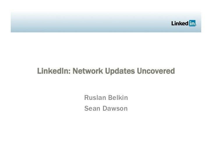 LinkedIn: Network Updates Uncovered              Ruslan Belkin            Sean Dawson