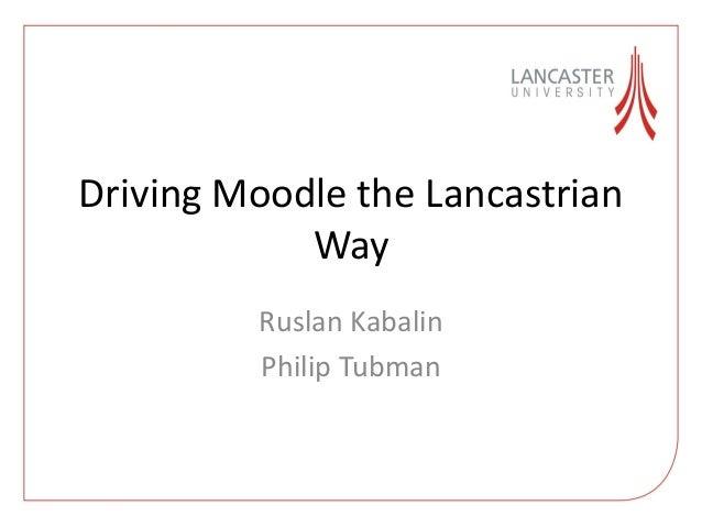 Driving Moodle the Lancastrian Way Ruslan Kabalin Philip Tubman