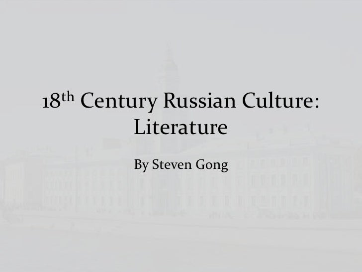 18th Century Russian Culture: Literature<br />By Steven Gong<br />
