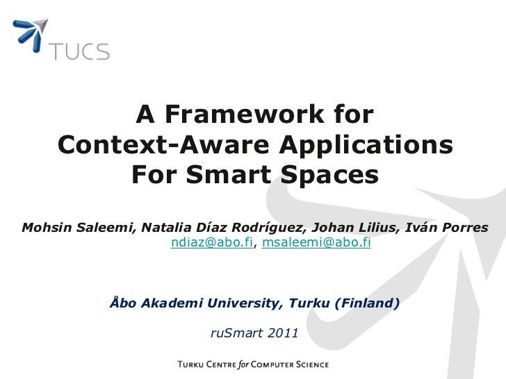A Framework for    Context-Aware Applications         For Smart SpacesMohsin Saleemi, Natalia Díaz Rodríguez, Johan Lilius...