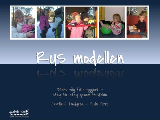 www.verbalastigar.se RUS modellen Barns väg till trygghet – steg för steg genom förskolan Camilla C. Lindgren - Tuula Torro
