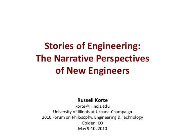 Stories of Engineering: The Narrative Perspectives of New Engineers Russell Korte korte@illinois.edu University of Illinoi...