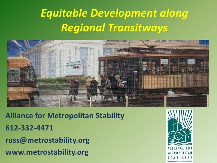 Equitable Development along Regional Transitways<br />Alliance for Metropolitan Stability<br />612-332-4471		<br />russ@me...