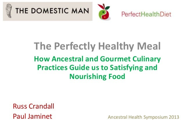 The Perfectly Healthy Meal How Ancestral and Gourmet Culinary Practices Guide us to Satisfying and Nourishing Food Russ Cr...