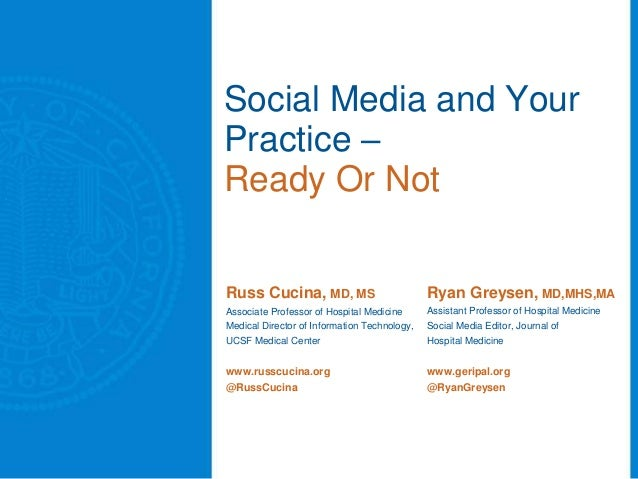 Social Media and Your Practice – Ready Or Not Russ Cucina, MD, MS  Ryan Greysen, MD,MHS,MA  Associate Professor of Hospita...