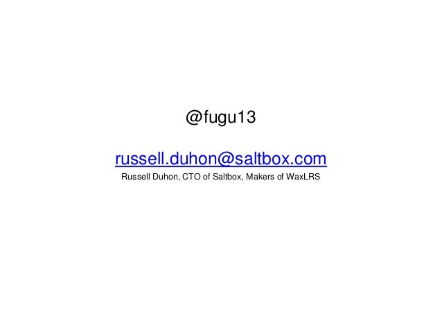 @fugu13 russell.duhon@saltbox.com Russell Duhon, CTO of Saltbox, Makers of WaxLRS