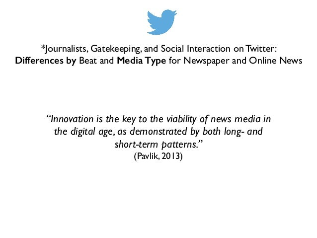 *Journalists, Gatekeeping, and Social Interaction on Twitter:  Differences by Beat and Media Type for Newspaper and Onlin...