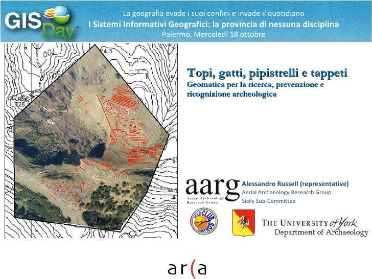 Topi, gatti, pipistrelli e tappeti  Geomatica per la ricerca, prevenzione e ricognizione archeologica Alessandro Russell (...
