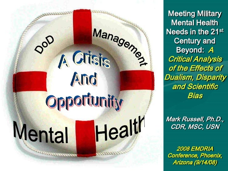 Meeting Military  Mental Health Needs in the 21st   Century and   Beyond: A  Critical Analysis  of the Effects of Dualism,...
