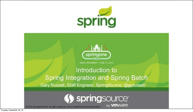 Introduction to Spring Integration and Spring Batch © 2012 SpringOne 2GX. All rights reserved. Do not distribute without p...