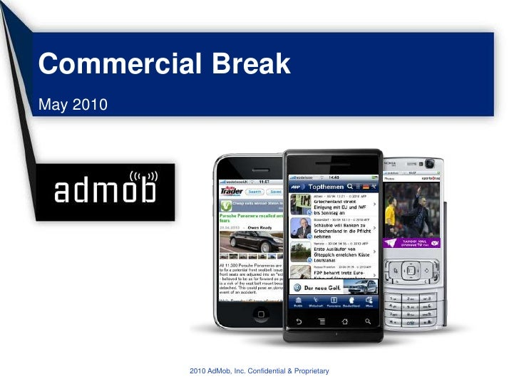 Commercial Break<br />May 2010<br />2010 AdMob, Inc. Confidential & Proprietary<br />