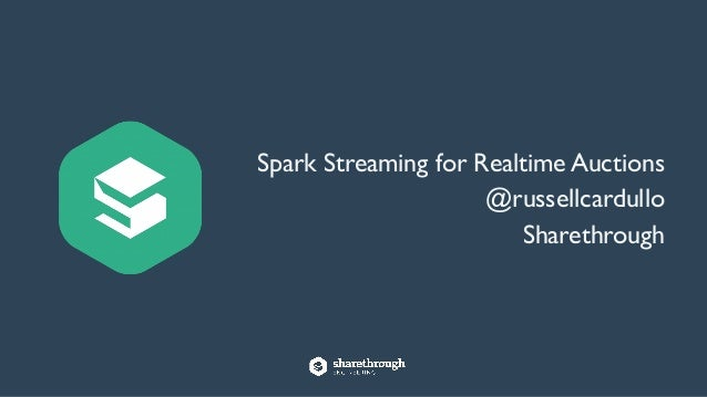 Spark Streaming for Realtime Auctions	  @russellcardullo	  Sharethrough