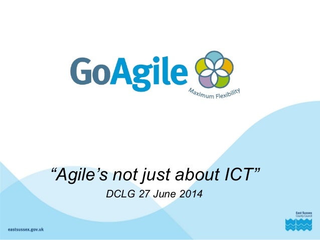 """Agile's not just about ICT"" DCLG 27 June 2014"